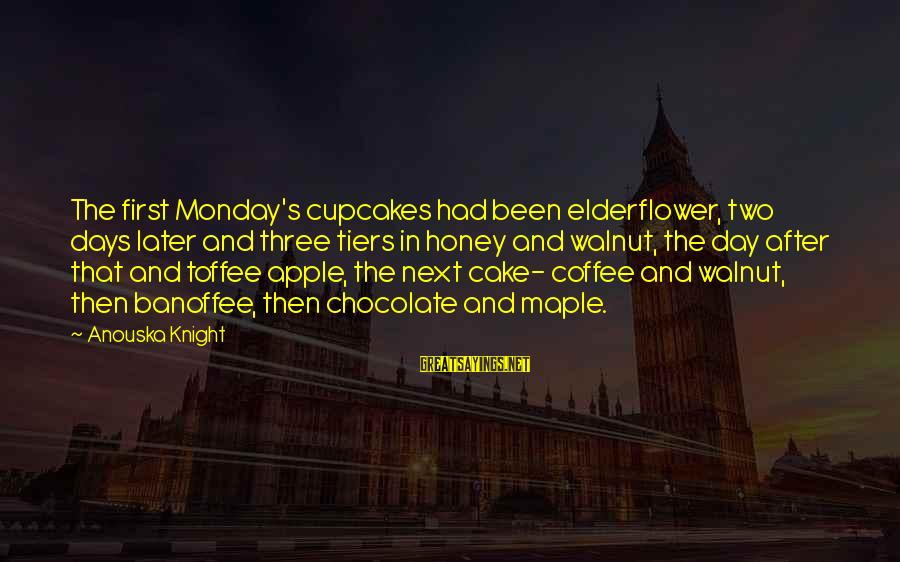 The Next Three Days Sayings By Anouska Knight: The first Monday's cupcakes had been elderflower, two days later and three tiers in honey