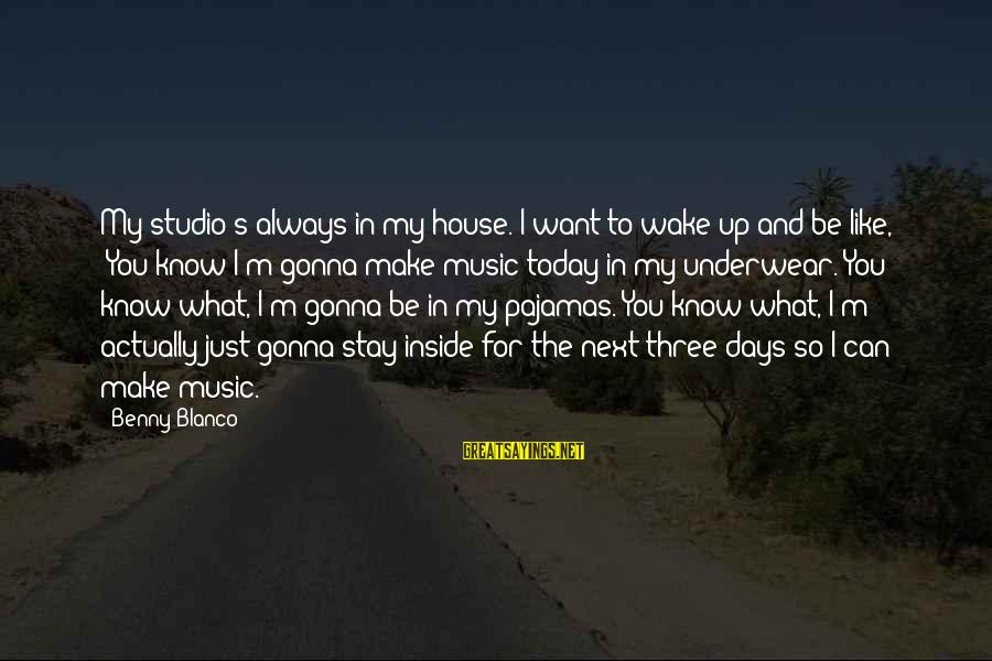 The Next Three Days Sayings By Benny Blanco: My studio's always in my house. I want to wake up and be like, 'You