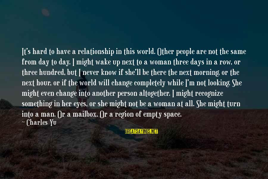 The Next Three Days Sayings By Charles Yu: It's hard to have a relationship in this world. Other people are not the same