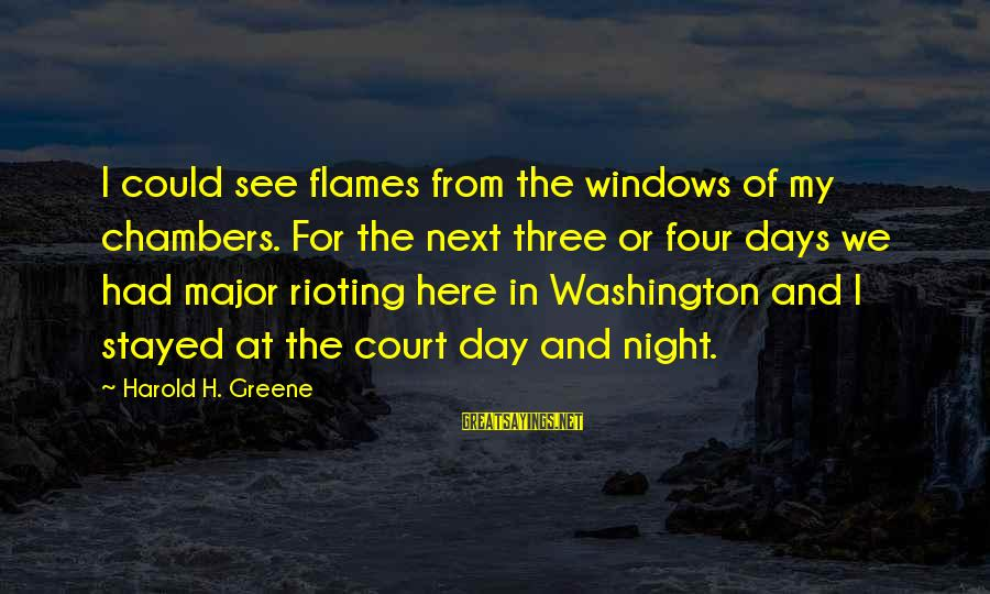 The Next Three Days Sayings By Harold H. Greene: I could see flames from the windows of my chambers. For the next three or