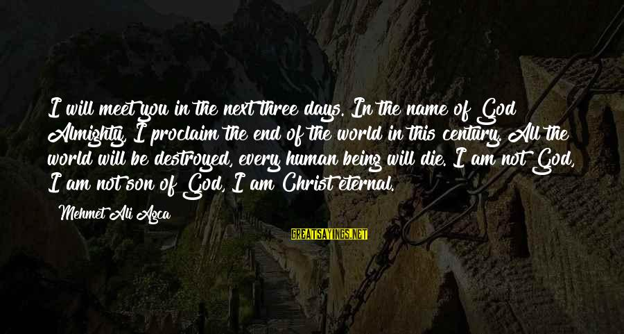 The Next Three Days Sayings By Mehmet Ali Agca: I will meet you in the next three days. In the name of God Almighty,