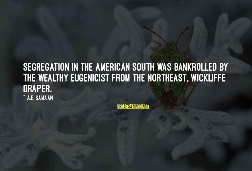 The Northeast Sayings By A.E. Samaan: Segregation in the American South was bankrolled by the wealthy eugenicist from the Northeast, Wickliffe