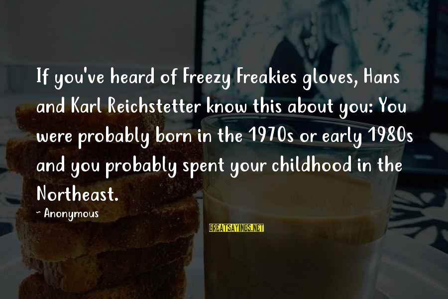 The Northeast Sayings By Anonymous: If you've heard of Freezy Freakies gloves, Hans and Karl Reichstetter know this about you: