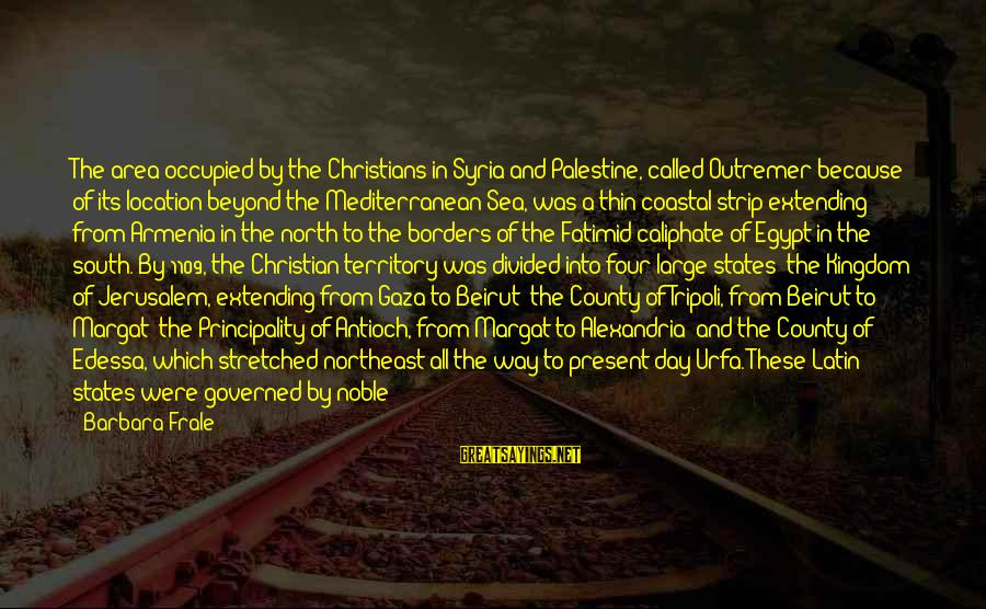 The Northeast Sayings By Barbara Frale: The area occupied by the Christians in Syria and Palestine, called Outremer because of its