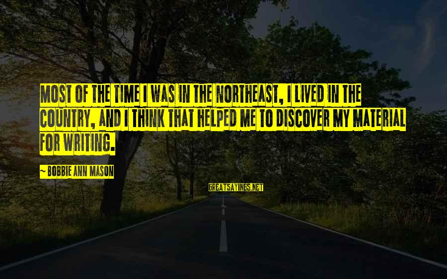The Northeast Sayings By Bobbie Ann Mason: Most of the time I was in the Northeast, I lived in the country, and
