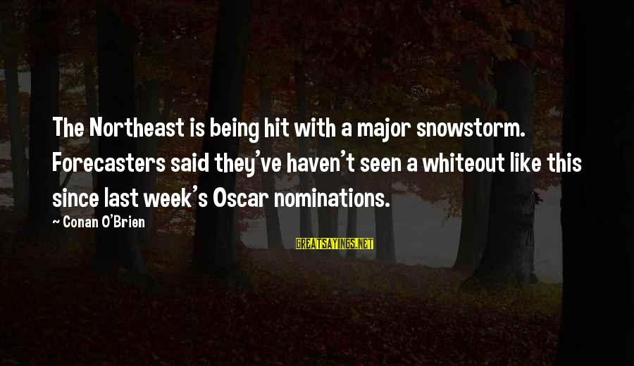 The Northeast Sayings By Conan O'Brien: The Northeast is being hit with a major snowstorm. Forecasters said they've haven't seen a
