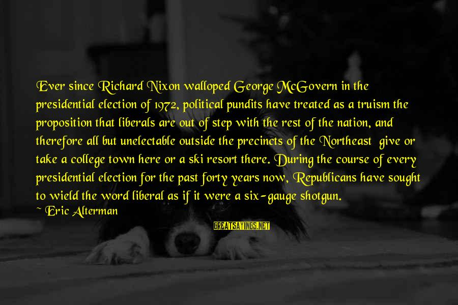 The Northeast Sayings By Eric Alterman: Ever since Richard Nixon walloped George McGovern in the presidential election of 1972, political pundits