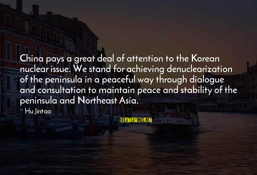 The Northeast Sayings By Hu Jintao: China pays a great deal of attention to the Korean nuclear issue. We stand for