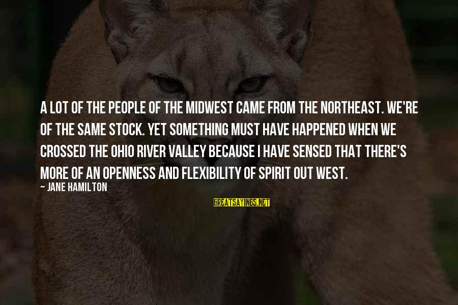 The Northeast Sayings By Jane Hamilton: A lot of the people of the Midwest came from the Northeast. We're of the
