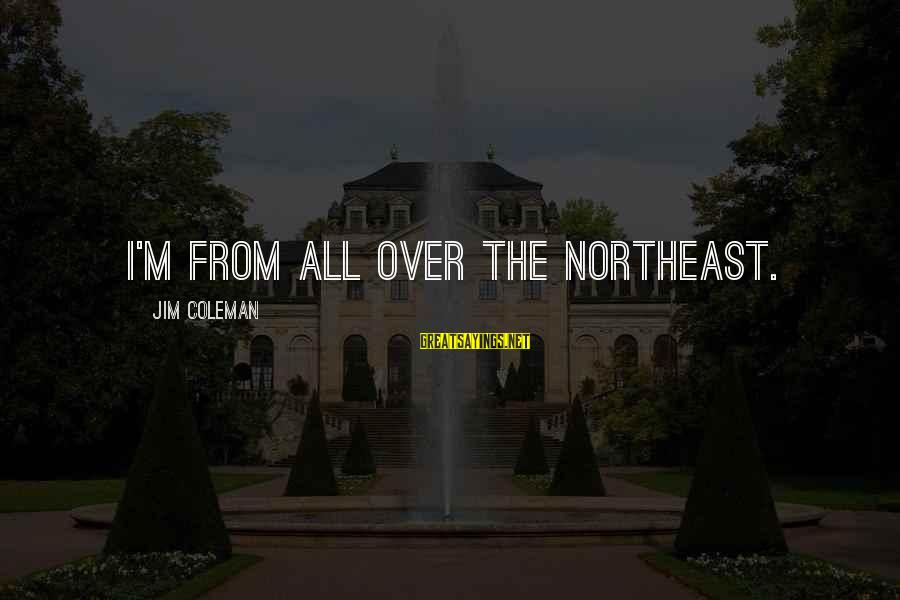 The Northeast Sayings By Jim Coleman: I'm from all over the Northeast.