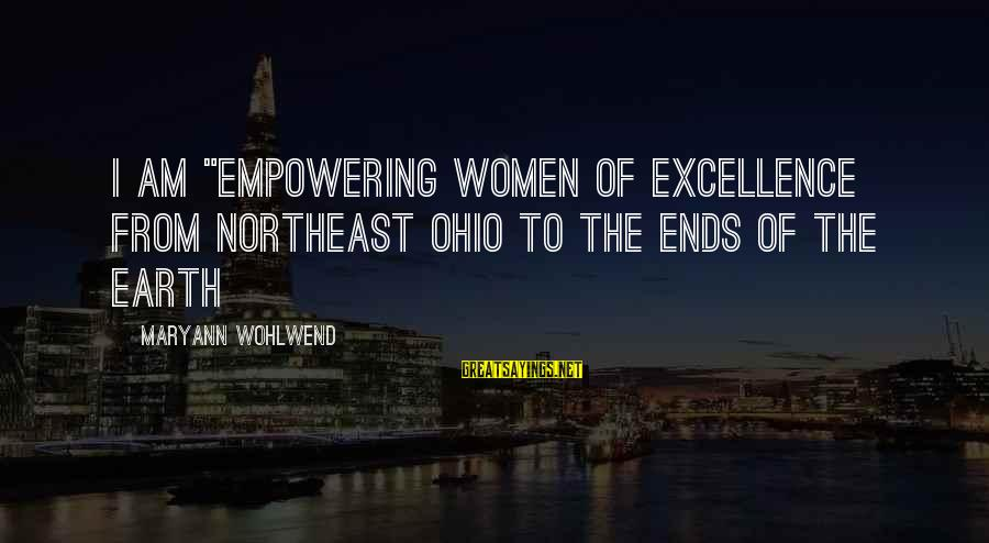 """The Northeast Sayings By Maryann Wohlwend: I am """"Empowering Women of Excellence from Northeast Ohio to the Ends of the Earth"""