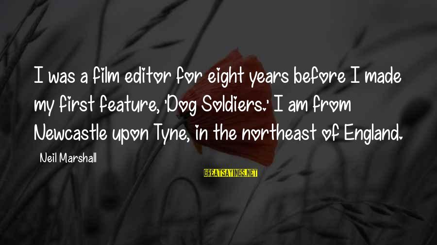 The Northeast Sayings By Neil Marshall: I was a film editor for eight years before I made my first feature, 'Dog
