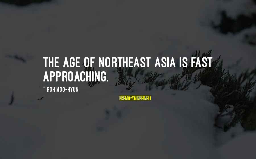 The Northeast Sayings By Roh Moo-hyun: The Age of Northeast Asia is fast approaching.