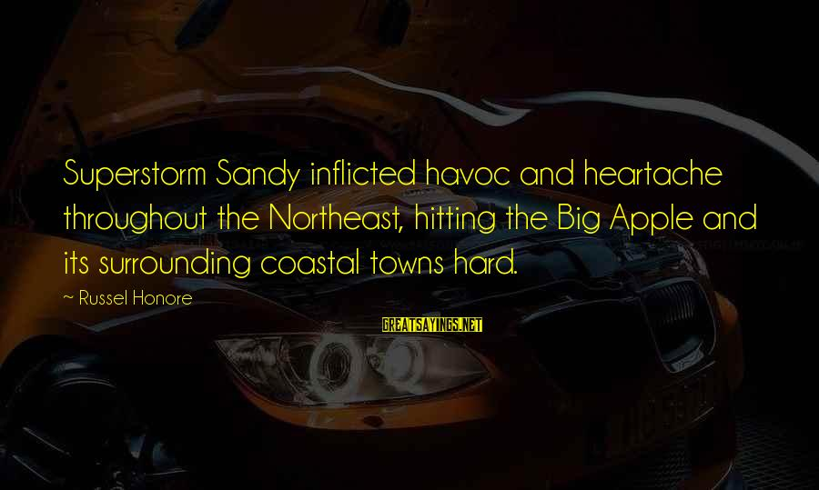 The Northeast Sayings By Russel Honore: Superstorm Sandy inflicted havoc and heartache throughout the Northeast, hitting the Big Apple and its