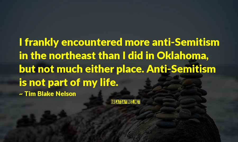 The Northeast Sayings By Tim Blake Nelson: I frankly encountered more anti-Semitism in the northeast than I did in Oklahoma, but not