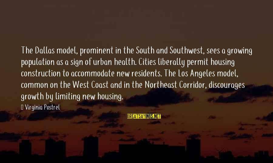 The Northeast Sayings By Virginia Postrel: The Dallas model, prominent in the South and Southwest, sees a growing population as a