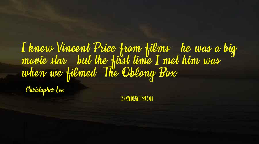 The Oblong Box Sayings By Christopher Lee: I knew Vincent Price from films - he was a big movie star - but