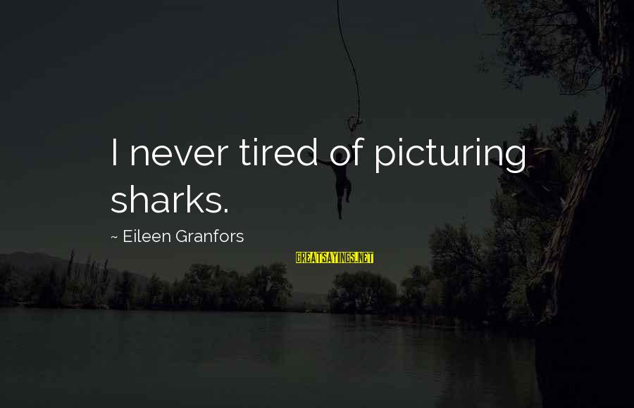 The Ocean And Surfing Sayings By Eileen Granfors: I never tired of picturing sharks.