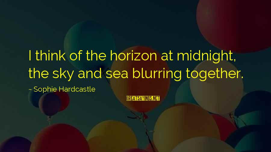 The Ocean And Surfing Sayings By Sophie Hardcastle: I think of the horizon at midnight, the sky and sea blurring together.
