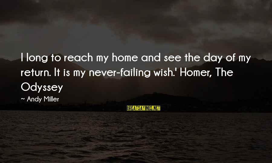 The Odyssey By Homer Sayings By Andy Miller: I long to reach my home and see the day of my return. It is