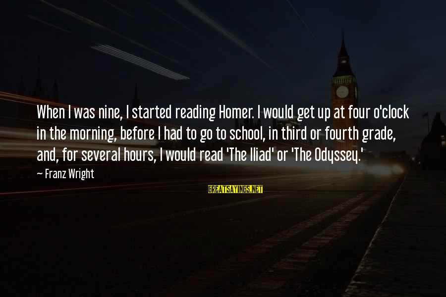 The Odyssey By Homer Sayings By Franz Wright: When I was nine, I started reading Homer. I would get up at four o'clock