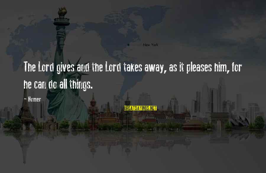 The Odyssey By Homer Sayings By Homer: The Lord gives and the Lord takes away, as it pleases him, for he can