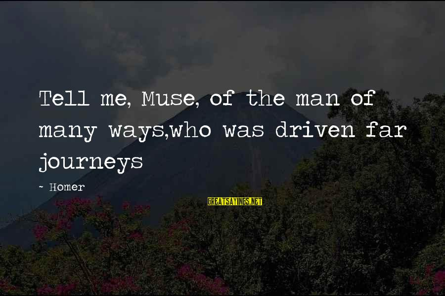 The Odyssey By Homer Sayings By Homer: Tell me, Muse, of the man of many ways,who was driven far journeys