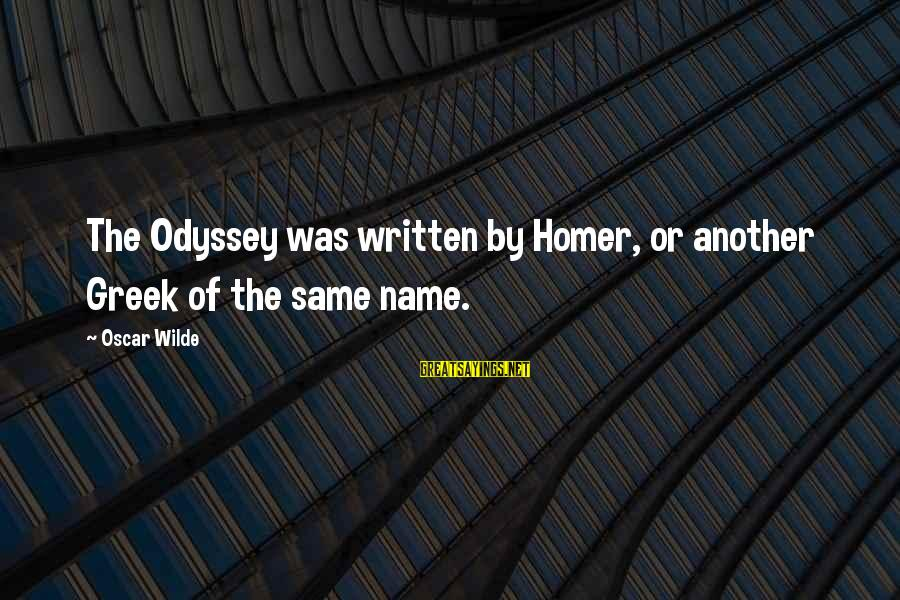 The Odyssey By Homer Sayings By Oscar Wilde: The Odyssey was written by Homer, or another Greek of the same name.