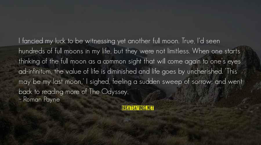 The Odyssey By Homer Sayings By Roman Payne: I fancied my luck to be witnessing yet another full moon. True, I'd seen hundreds