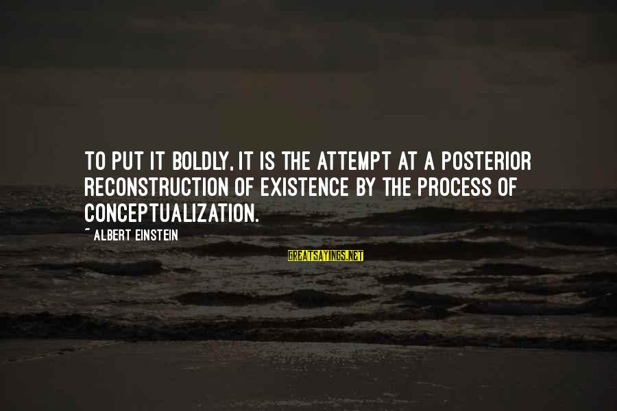 The Odyssey Selfish Sayings By Albert Einstein: To put it boldly, it is the attempt at a posterior reconstruction of existence by