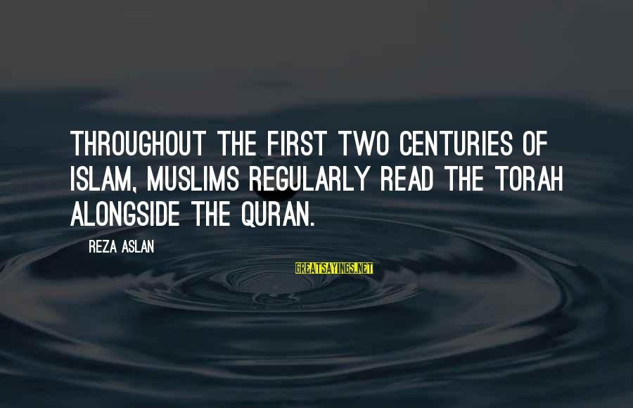 The Odyssey Selfish Sayings By Reza Aslan: Throughout the first two centuries of Islam, Muslims regularly read the Torah alongside the Quran.