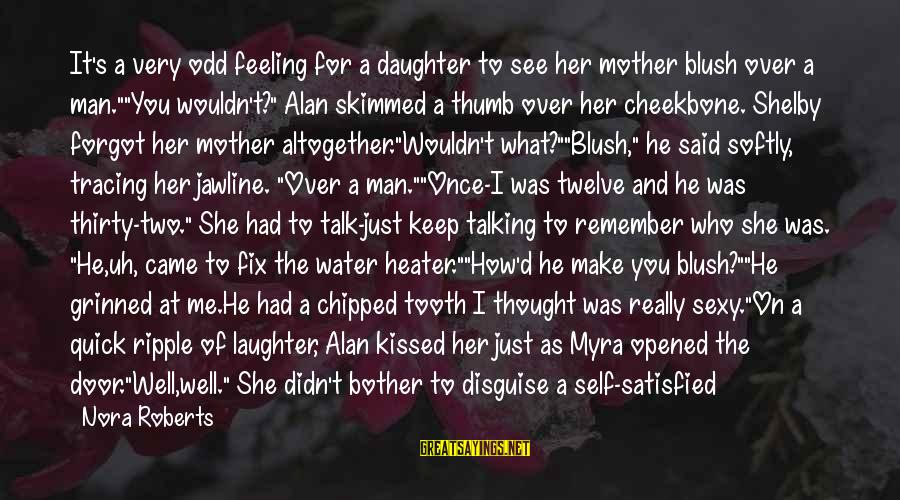 The One That Makes You Smile Sayings By Nora Roberts: It's a very odd feeling for a daughter to see her mother blush over a
