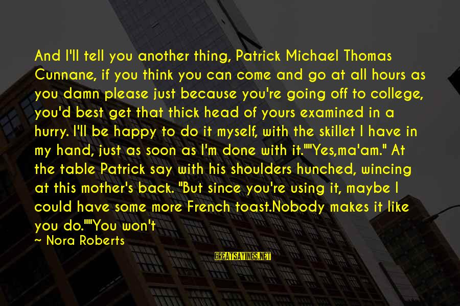 The One That Makes You Smile Sayings By Nora Roberts: And I'll tell you another thing, Patrick Michael Thomas Cunnane, if you think you can