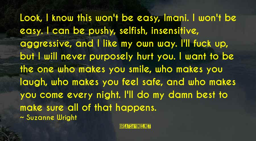The One That Makes You Smile Sayings By Suzanne Wright: Look, I know this won't be easy, Imani. I won't be easy. I can be