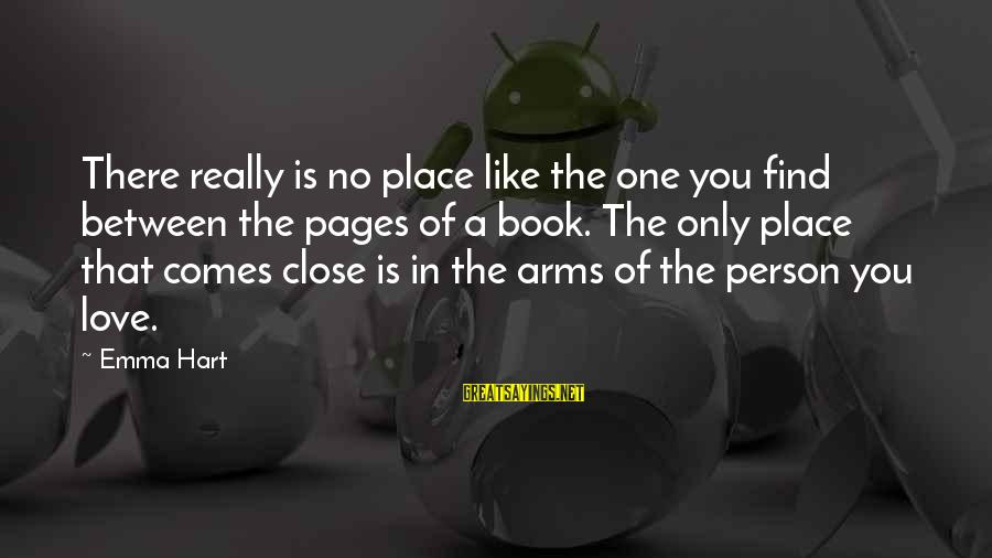 The Only One Love Sayings By Emma Hart: There really is no place like the one you find between the pages of a