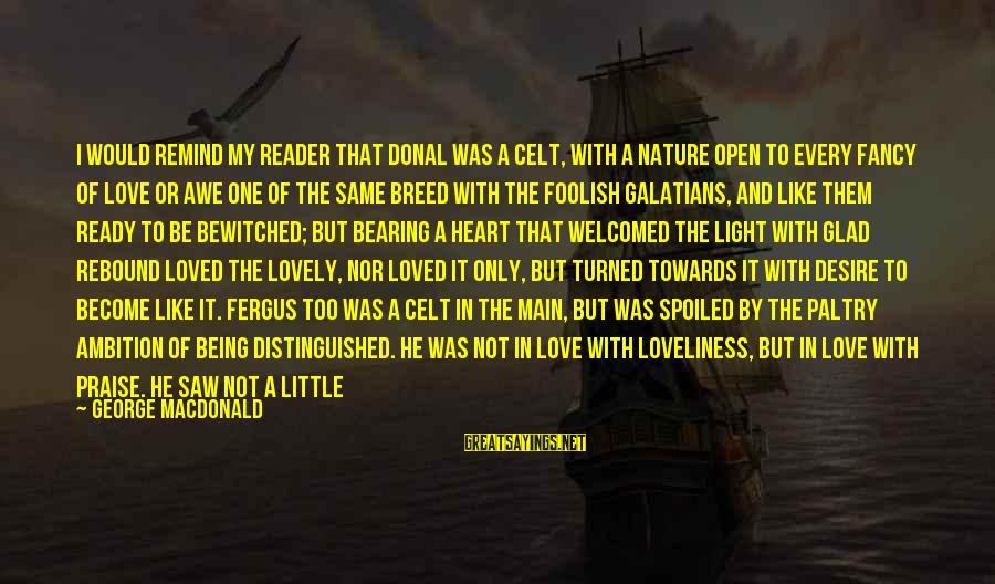 The Only One Love Sayings By George MacDonald: I would remind my reader that Donal was a Celt, with a nature open to