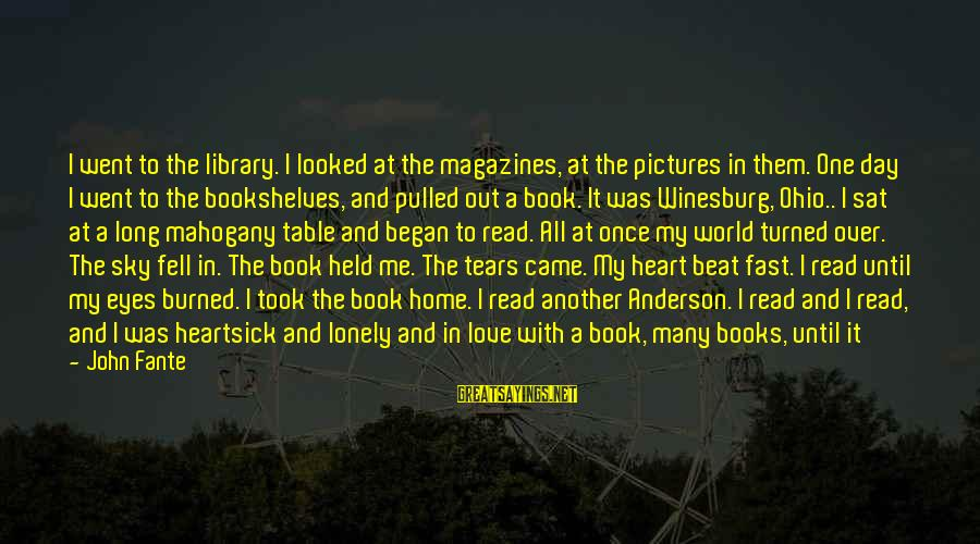 The Only One Love Sayings By John Fante: I went to the library. I looked at the magazines, at the pictures in them.