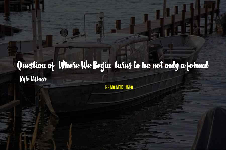 """The Only One Love Sayings By Kyle Minor: Question of """"Where We Begin"""" turns to be not only a formal question but also"""