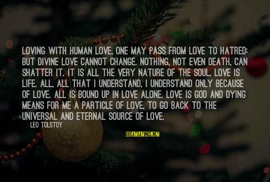 The Only One Love Sayings By Leo Tolstoy: Loving with human love, one may pass from love to hatred; but divine love cannot