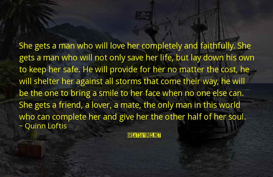 The Only One Love Sayings By Quinn Loftis: She gets a man who will love her completely and faithfully. She gets a man