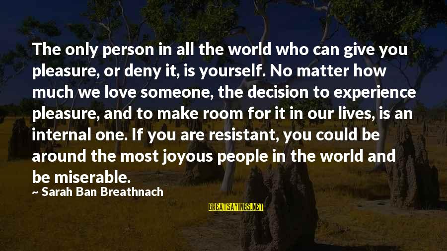 The Only One Love Sayings By Sarah Ban Breathnach: The only person in all the world who can give you pleasure, or deny it,