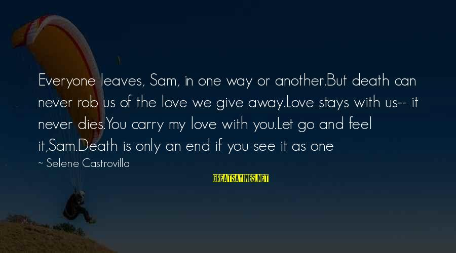 The Only One Love Sayings By Selene Castrovilla: Everyone leaves, Sam, in one way or another.But death can never rob us of the