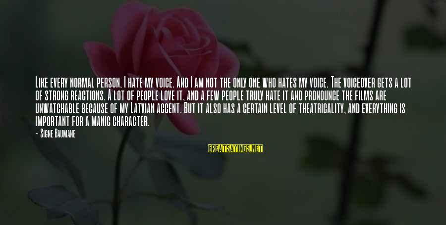 The Only One Love Sayings By Signe Baumane: Like every normal person, I hate my voice. And I am not the only one