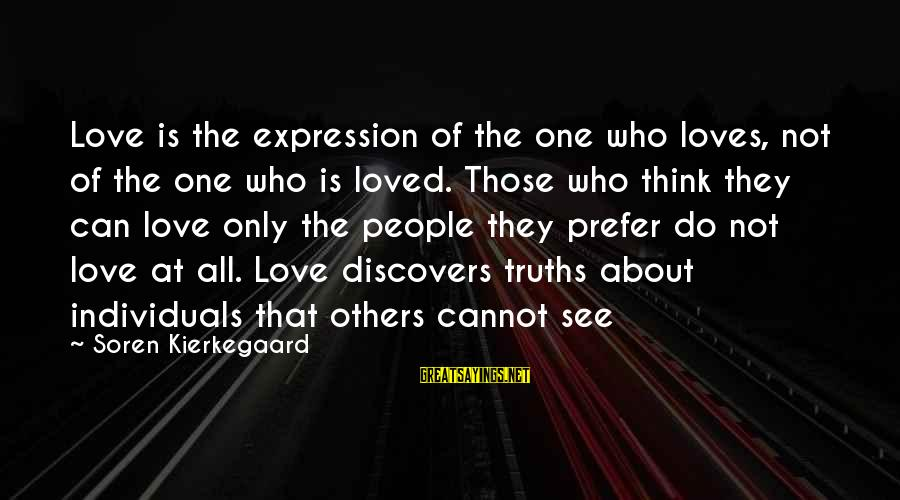 The Only One Love Sayings By Soren Kierkegaard: Love is the expression of the one who loves, not of the one who is