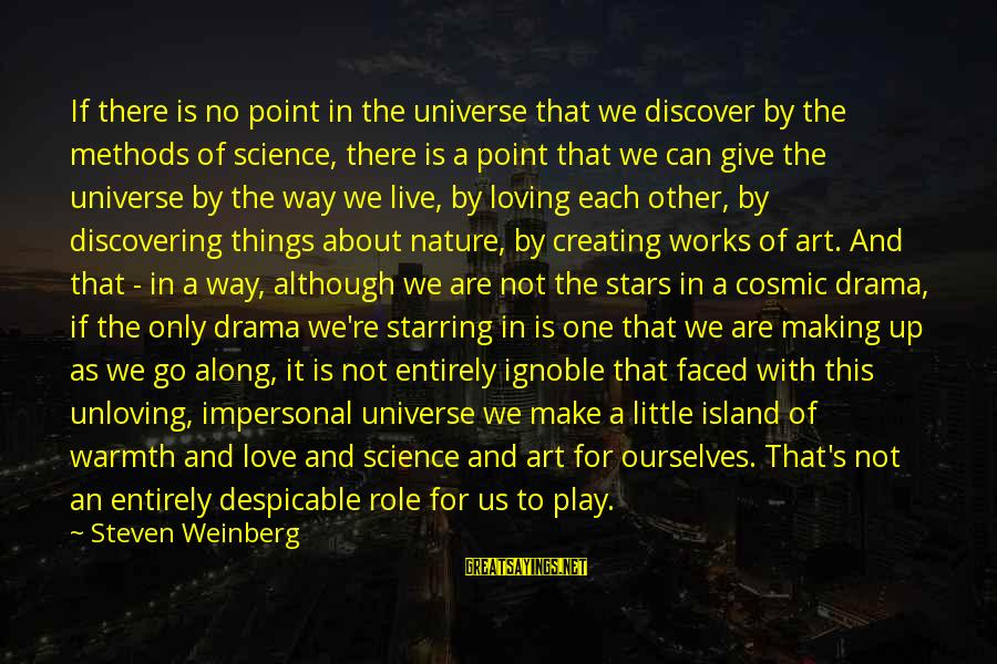 The Only One Love Sayings By Steven Weinberg: If there is no point in the universe that we discover by the methods of