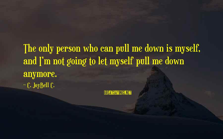 The Only Person I Love Sayings By C. JoyBell C.: The only person who can pull me down is myself, and I'm not going to