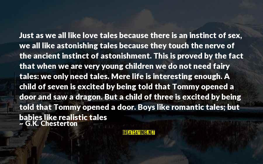 The Only Person I Love Sayings By G.K. Chesterton: Just as we all like love tales because there is an instinct of sex, we