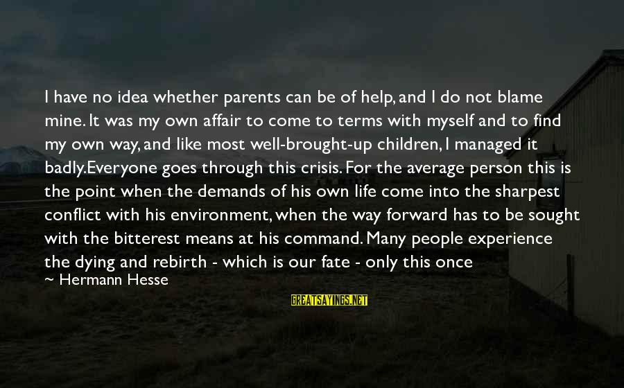 The Only Person I Love Sayings By Hermann Hesse: I have no idea whether parents can be of help, and I do not blame
