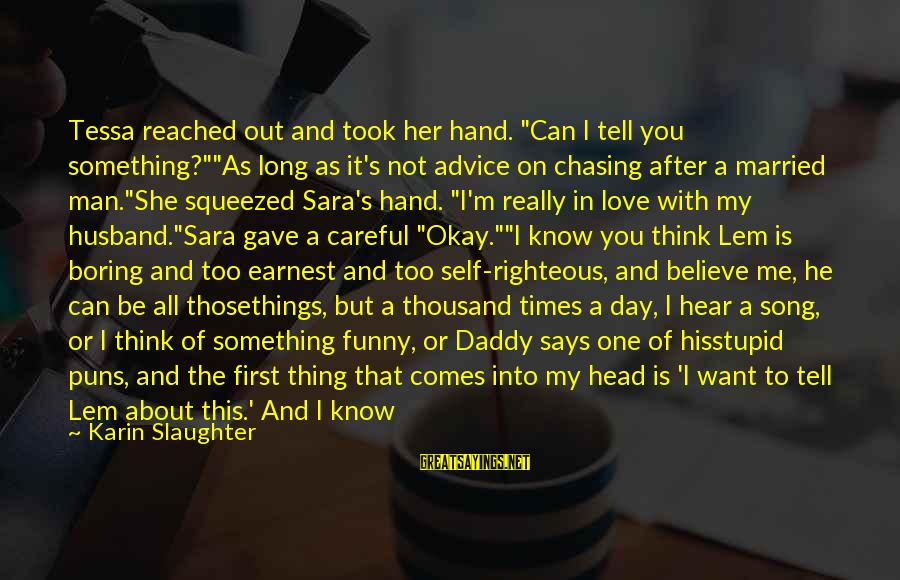 "The Only Person I Love Sayings By Karin Slaughter: Tessa reached out and took her hand. ""Can I tell you something?""""As long as it's"