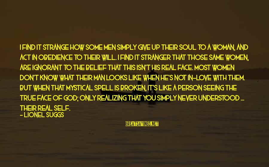 The Only Person I Love Sayings By Lionel Suggs: I find it strange how some men simply give up their soul to a woman,